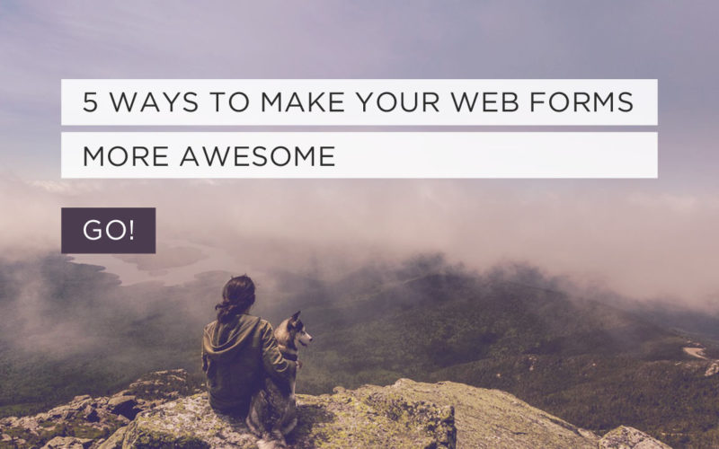 5 Ways to Make Your Web Forms More Awesome