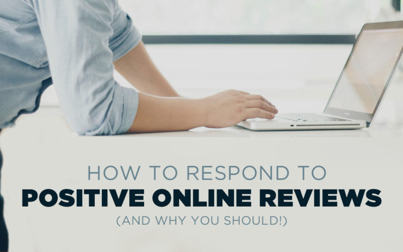 How To Respond to Positive Online Reviews (yes, you should!)